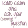 Keep calm and ask your (beauty) question - week 37 2014